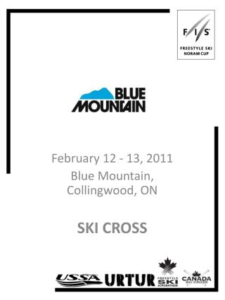 February 12 - 13, 2011 Blue Mountain, Collingwood, ON SKI CROSS