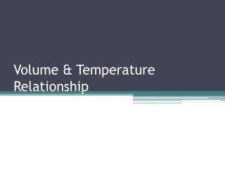 Volume &  Temperature Relationship