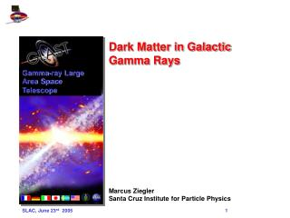 dark matter in galactic  gamma rays             marcus ziegler santa cruz institute for particle physics