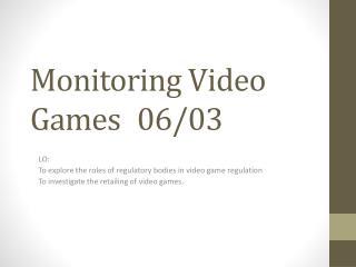 Monitoring Video Games06/03