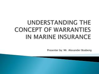 UNDERSTANDING  THE CONCEPT OF WARRANTIES IN MARINE INSURANCE