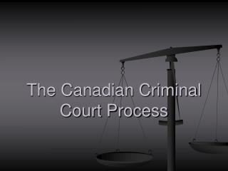 The Canadian Criminal Court Process