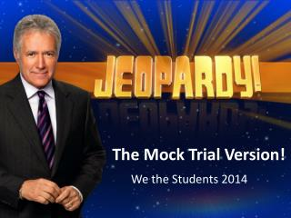 The Mock Trial Version!