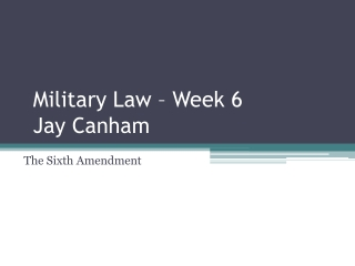Military Law – Week 6 Jay Canham