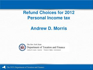 Refund Choices for 2012 Personal Income tax Andrew D.  Morris