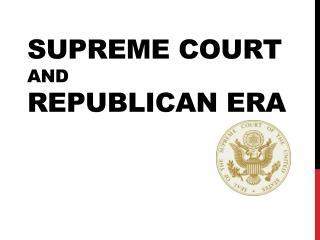 Supreme Court and Republican Era
