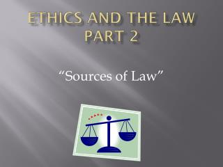 Ethics AND THE LAW Part 2