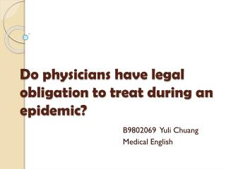 Do physicians have legal obligation to treat during an epidemic ?