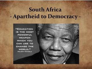 South Africa  - Apartheid to Democracy -