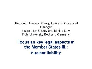 """European Nuclear Energy Law in a Process of Change"" Institute for Energy and Mining Law,  Ruhr  University Bochum,  Ge"