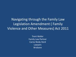 Navigating through the Family Law Legislation Amendment ( Family Violence and Other Measures) Act 2011