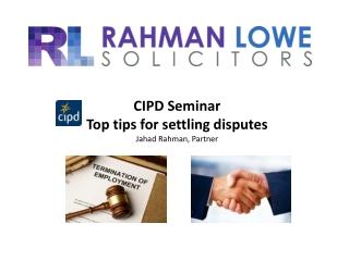 CIPD Seminar Top tips for settling disputes Jahad Rahman,  Partner