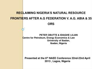 PETER OBUTTE & IDIAGHE LILIAN  Centre for Petroleum, Energy Economics & Law University of Ibadan, Ibadan, Nigeria