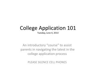 College Application 101 Tuesday, June 4, 2013