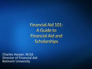 Financial Aid 101: A Guide to  Financial Aid and  Scholarships