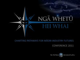CHARTING PATHWAYS FOR MĀORI INDUSTRY FUTURES CONFERENCE 2011