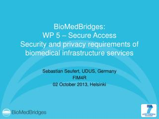 BioMedBridges : WP  5 – Secure  Access Security and privacy requirements of  biomedical infrastructure services