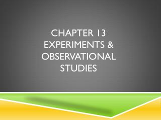 Chapter 13 Experiments & observational studies