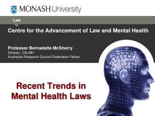 Professor Bernadette McSherry Director, CALMH Australian  Research Council Federation  Fellow