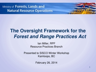 Ian Miller, RPF Resource Practices Branch Presented to SISCO Winter Workshop Kamloops, BC February 26, 2014