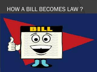 HOW A BILL BECOMES LAW ?