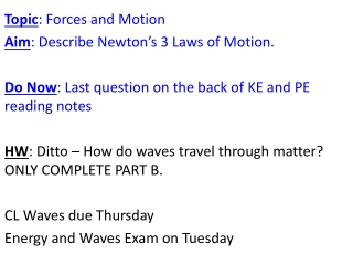 Topic : Forces and Motion Aim : Describe Newton's 3 Laws of Motion.   Do Now :  Last question on the back of KE and PE