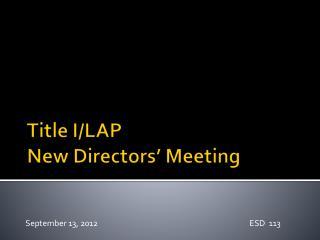 Title I/LAP  New Directors' Meeting