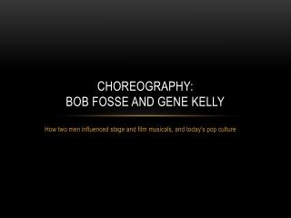 Choreography:  Bob Fosse and Gene Kelly