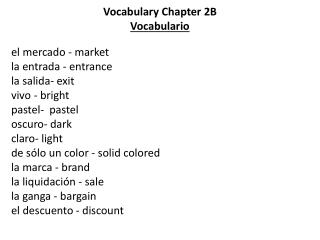 Vocabulary Chapter 2B Vocabulario el  mercado -  market la  entrada -  entrance la  salida-  exit vivo -  bright pastel