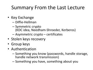 Key Exchange Diffie -Hellman Symmetric crypto  (KDC idea, Needham- Shroeder , Kerberos) Asymmetric crypto – certificate