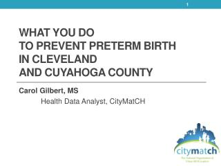 WHAT YOU DO  TO PREVENT PRETERM BIRTH IN CLEVELAND  AND CUYAHOGA COUNTY