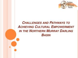 Challenges and Pathways to Achieving Cultural Empowerment in the Northern Murray Darling Basin