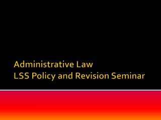 Administrative Law LSS Policy and Revision Seminar