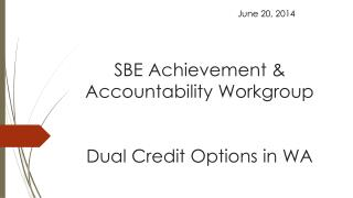 SBE Achievement & Accountability Workgroup Dual Credit Options in WA