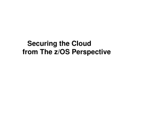 Securing the Cloud	 from The z/OS Perspective