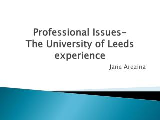 Professional Issues- The University of Leeds experience