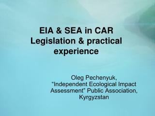 EIA & SEA in CAR Legislation & practical experience