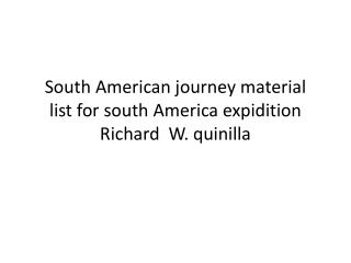 South American journey material  list for south  A merica  expidition Richard  W.  quinilla