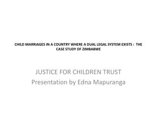 CHILD MARRIAGES IN A COUNTRY WHERE A DUAL LEGAL SYSTEM EXISTS :  THE CASE STUDY OF ZIMBABWE