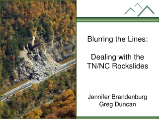 Blurring the  Lines: Dealing with  the TN/NC  Rockslides