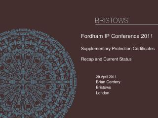 Fordham IP Conference 2011 Supplementary Protection Certificates Recap and Current Status