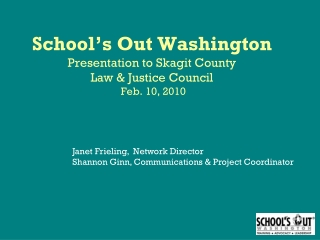 School's Out Washington Presentation to Skagit County  Law & Justice Council  Feb. 10, 2010