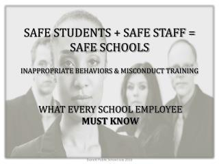 SAFE STUDENTS + SAFE STAFF = SAFE SCHOOLS INAPPROPRIATE BEHAVIORS & MISCONDUCT TRAINING
