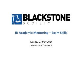 JD Academic Mentoring – Exam Skills Tuesday, 27 May 2014 Law Lecture Theatre 1