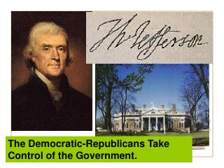 The Democratic-Republicans Take Control of the Government.