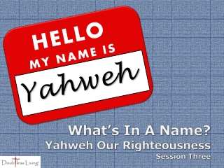 What's In A Name? Yahweh Our Righteousness Session Three