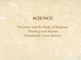 SCIENCE Scientists  and the Study of Scripture Theology and Science Christianity versus Science