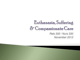 Euthanasia, Suffering &  Compassionate Care
