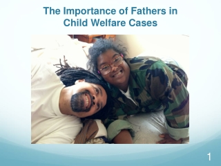 The Importance of Fathers in  Child Welfare Cases