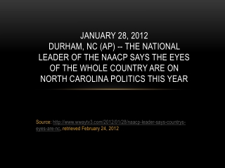 Source:  http:// www.wwaytv3.com/2012/01/28/naacp-leader-says-countrys-eyes-are-nc , retrieved February 24, 2012